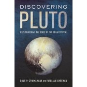 Discovering Pluto: Exploration at the Edge of the Solar System, Hardcover