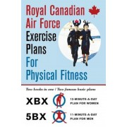 Royal Canadian Air Force Exercise Plans for Physical Fitness: Two Books in One / Two Famous Basic Plans (the Xbx Plan for Women, the 5bx Plan for Men), Paperback