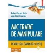 Mic tratat de manipulare pentru uzul oamenilor cinstiti - Robert-Vincent Joule Jean-Leon Beauvois