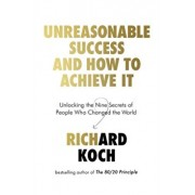 Unreasonable Success and How to Achieve It. Unlocking the Nine Secrets of People Who Changed the World, Paperback/Richard Koch