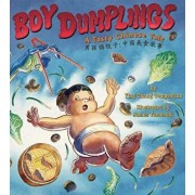 Boy Dumplings: A Tasty Chinese Tale, Hardcover/Ying Chang Compestine