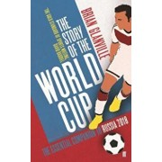 Story of the World Cup: 2018, Hardcover/Brian Glanville