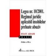 Legea 10/2001. Regimul juridic aplicabil imobilelor preluate abuziv. Editia 3.