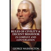 The Rules of Civility and Decent Behavior in Company and Conversation, Paperback/George Washington