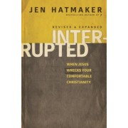 Interrupted: When Jesus Wrecks Your Comfortable Christianity, Paperback