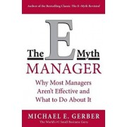 The E-Myth Manager: Why Most Managers Don't Work and What to Do about It, Paperback/Michael E. Gerber