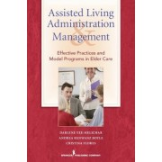 Assisted Living Administration and Management: Effective Practices and Model Programs in Elder Care, Paperback