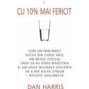 Cu 10 mai fericit - Dan Harris