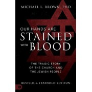 Our Hands Are Stained with Blood [revised and Expanded Edition]: The Tragic Story of the Church and the Jewish People, Paperback/Michael L. Brown