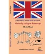 Gramatica Limbii Engleze - Manual si culegere de exercitii/Florin Musat