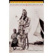 From the Heart of the Crow Country: The Crow Indians' Own Stories, Paperback/Joseph Medicine Crow