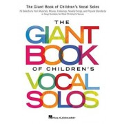 The Giant Book of Children's Vocal Solos: 76 Selections from Musicals, Movies, Folksongs, Novelty Songs, and Popular Standards, Paperback/Hal Leonard Corp