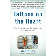 Tattoos on the Heart: The Power of Boundless Compassion, Hardcover/Gregory Boyle