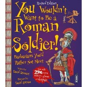 You Wouldn't Want To Be A Roman Soldier!. Extended Edition, Paperback/David Stewart