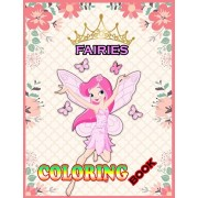 Fairies Coloring Book: Fantasy Fairy Tale Pictures with Flowers, Butterflies, Birds, Cute Animals. Fun Pages to Color for Girls, Kids, Teens, Paperback/Th Publication
