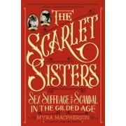 The Scarlet Sisters: Sex, Suffrage, and Scandal in the Gilded Age, Paperback