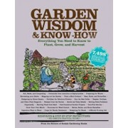 Garden Wisdom & Know-How: Everything You Need to Know to Plant, Grow, and Harvest, Paperback/Editors of Rodale Books