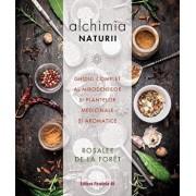 Alchimia naturii. Ghidul complet al mirodeniilor si plantelor medicinale si aromatice/Rosalee de la Foret