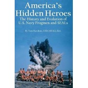 America's Hidden Heroes: The History and Evolution of U.S. Navy Frogmen and Seals, Paperback/Tom Hawkins