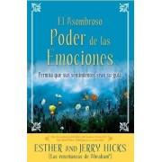 A El Asombroso Poder de Las Emociones: Permita Que Sus Sentimientos Sean Su Guia, Paperback/Esther Hicks