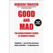 Good and Mad: The Revolutionary Power of Women's Anger, Paperback/Rebecca Traister