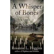 A Whisper of Bones/Rosanne L. Higgins