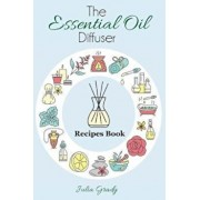 The Essential Oil Diffuser Recipes Book: Over 200 Diffuser Recipes for Health, Mood, and Home, Paperback/Julia Grady