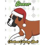 Boxer Christmas Coloring Book: Breed Pet Dog Owner Color Book for Adults and Children of All Ages. Cute Funny Holiday Book For Men Women Who Love Dog, Paperback/Originalcoloringpages Publishing