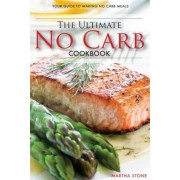 The Ultimate No Carb Cookbook - Your Guide to Making No Carb Meals (Booklet): The Only No Carb Diet Guide You Will Ever Need, Paperback