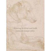 Drawing in Silver and Gold: Leonardo to Jasper Johns, Hardcover