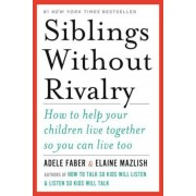 Siblings Without Rivalry: How to Help Your Children Live Together So You Can Live Too, Paperback