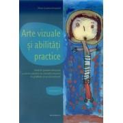 Arte vizuale si abilitati practice. Ghid de predare integrata a artelor plastice si a lucrului manual in gradinite si scoala primara. Semestrul I