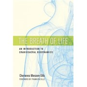 The Breath of Life: An Introduction to Craniosacral Biodynamics, Paperback/Cherionna Menzam-Sills