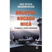Solutia: Rocada mica. O alegorie a mafiei intelectuale/Anca Octavia Dragomirescu
