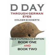 D-Day Through German Eyes : The Hidden Story of June 6th 1944