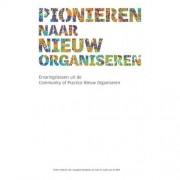 Pionieren naar nieuw organiseren - Jan Smit, Georgette Kempink en Guido van de Wiel
