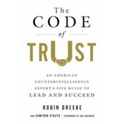 The Code of Trust: An American Counterintelligence Expert's Five Rules to Lead and Succeed, Hardcover/Robin Dreeke
