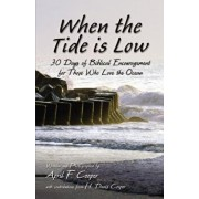 When the Tide Is Low: 30 Days of Biblical Encouragement for Those Who Love the Ocean, Paperback/April F. Cooper