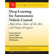 Deep Learning for Autonomous Vehicle Control: Algorithms, State-Of-The-Art, and Future Prospects, Hardcover/Sampo Kuutti