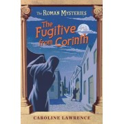 The Roman Mysteries: The Fugitive from Corinth by Caroline Lawrence