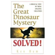 The Great Dinosaur Mystery Solved: A Biblical View of These Amazing Creatures, Paperback/Ken Ham