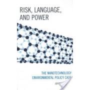 Risk, Language, and Power - The Nanotechnology Environmental Policy Case (Morris Jeffery T.)(Cartonat) (9780739170540)