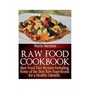 Raw Food Cookbook: Raw Food Diet Recipes Including Some of the Best Raw Superfoods for a Healthy Lifestyle!, Paperback/Marin Stevens