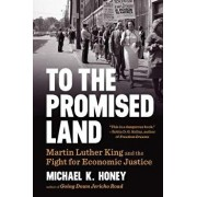 To the Promised Land: Martin Luther King and the Fight for Economic Justice, Paperback/Michael K. Honey