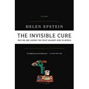 The Invisible Cure: Why We Are Losing the Fight Against AIDS in Africa, Paperback/Helen Epstein