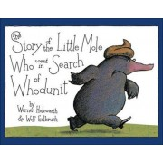 The Story of the Little Mole Who Went in Search of Whodunit, Hardcover