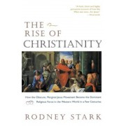 The Rise of Christianity: How the Obscure, Marginal Jesus Movement Became the Dominant Religious Force in the Western World in a Few Centuries, Paperback