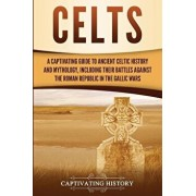Celts: A Captivating Guide to Ancient Celtic History and Mythology, Including Their Battles Against the Roman Republic in the, Paperback/Captivating History