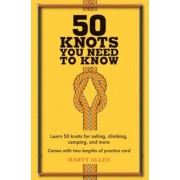 50 Knots You Need to Know: Learn 50 Knots for Sailing, Climbing, Camping, and More, Hardcover