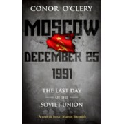 Moscow, December 25, 1991 - The Last Day Of The Soviet Union (O'Clery Conor)(Paperback / softback) (9781848271142)